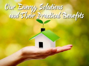 Our Energy Solutions and Their Practical Benefits