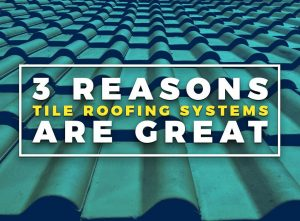 3 Reasons Tile Roofing Systems Are Great