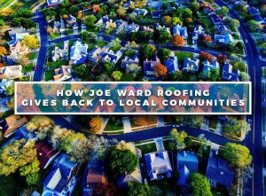How Joe Ward Roofing Gives Back to Local Communities