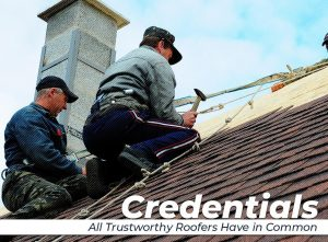 Credentials All Trustworthy Roofers Have in Common