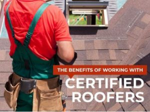 The Benefits of Working With Certified Roofers